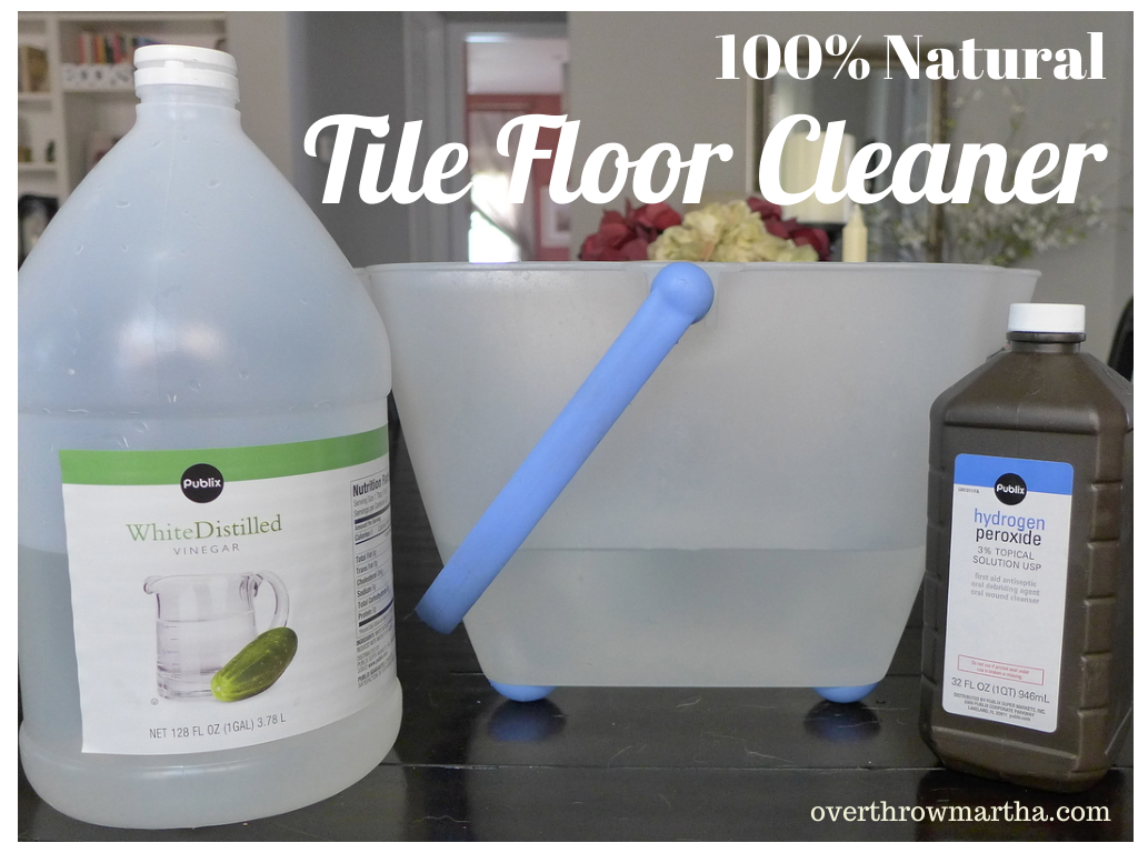 Natural Safe Tile Floor Cleaner Only 3 Ingredients Overthrow Martha