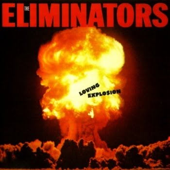 The Eliminators Loving Explosion