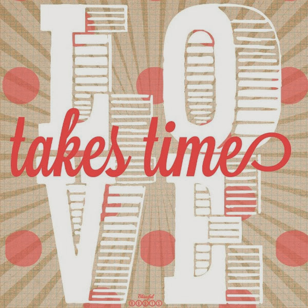 Love Takes Time {Thoughts on Love} from Blissful Roots