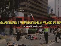 Penanganan Terorisme, Pemerintah Terkesan Paranoid dan Tidak Serius