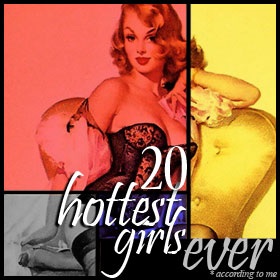 20 Hottest Girls Ever (according to me)