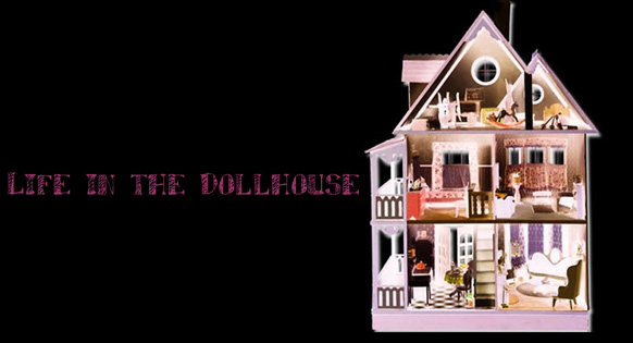 Life in The Dollhouse
