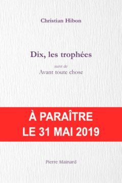 Christian HIBON, DIX, LES TROPHÉES, Pierre MAINARD ÉDITEUR