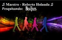 Blog: Maestro - Roberto Holanda / Pesquisando: Beatles