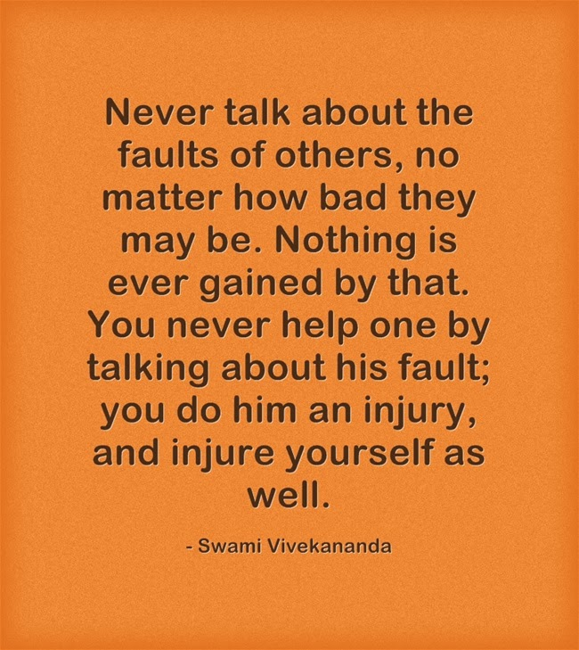 """Never talk about the faults of others, no matter how bad they may be. Nothing is ever gained by that. You never help one by talking about his fault; you do him an injury, and injure yourself as well."""