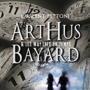 Arthus Bayard et les maîtres du temps de Laurent Bettoni