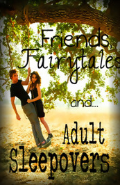 https://www.fanfiction.net/s/10256409/1/Friends-Fairytales-and-Adult-Sleepovers