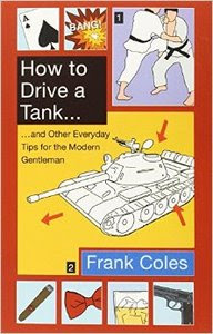 "Frank Coles, ""How To Drive A Tank: And other everyday tips for the modern gentleman"""