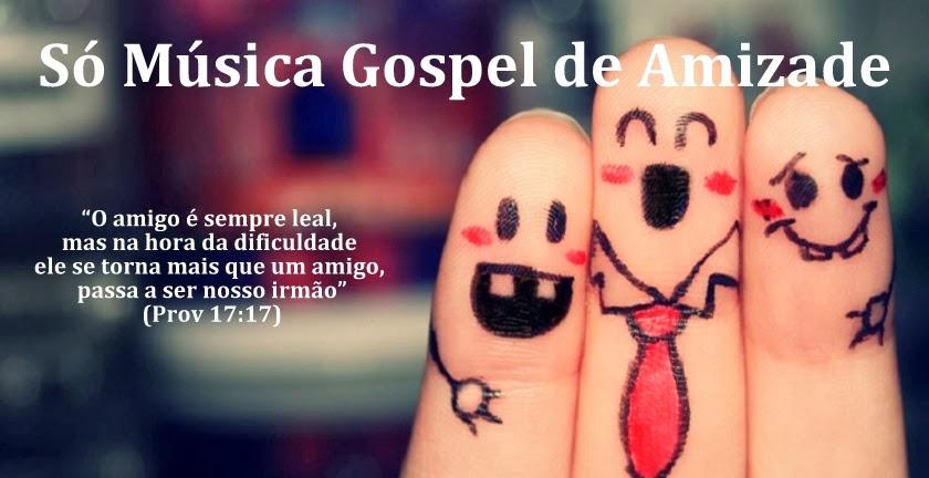 ♥ Só Música Gospel de Amizade ♥