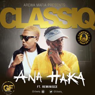 Ana Haka by ClassiQ ft. Reminisce
