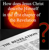 "a graphic that reads, ""How does Jesus Christ describes HImself in the first chapter of the Revelation, over a photo of a Sun and below is an open Bible open to the book of Revelation"