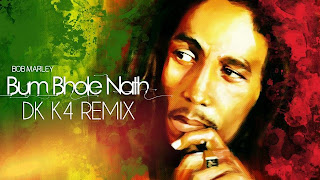 BOB MARLEY - BUM BHOLE NATH – DK K4 REMIX