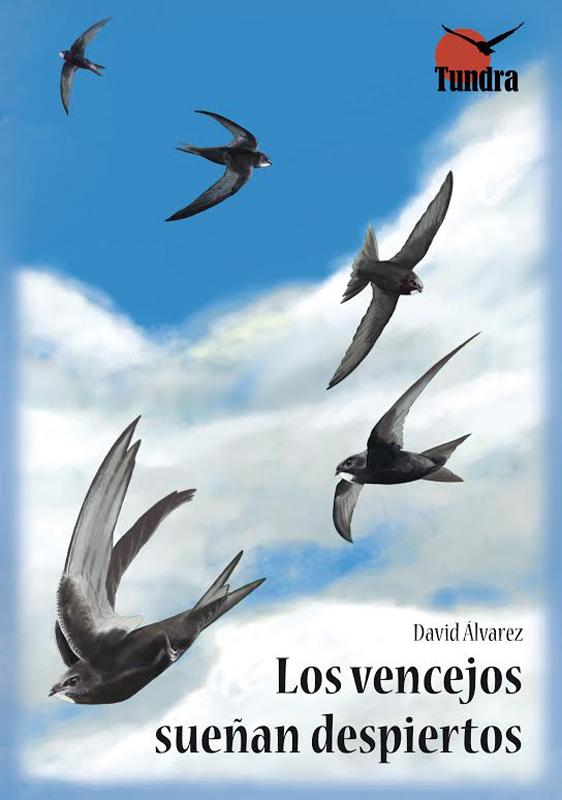 LOS VENCEJOS SUEÑAN DESPIERTOS. En librerías y en Editorial Tundra