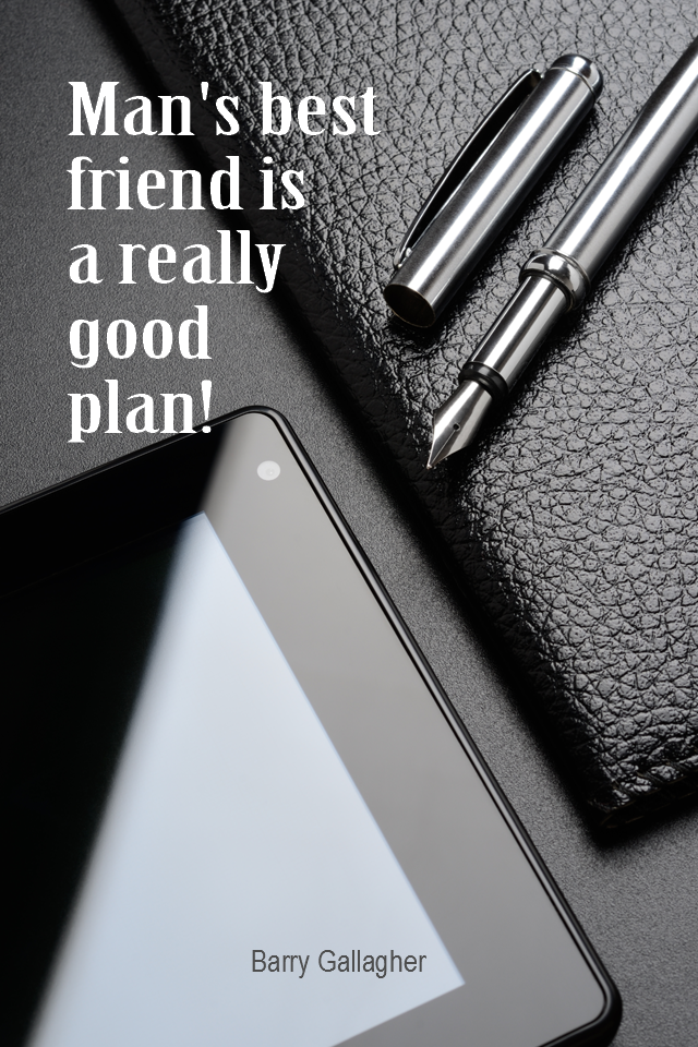 visual quote - image quotation for PLANNING - Man's best friend is a really good plan! - Barry Gallagher