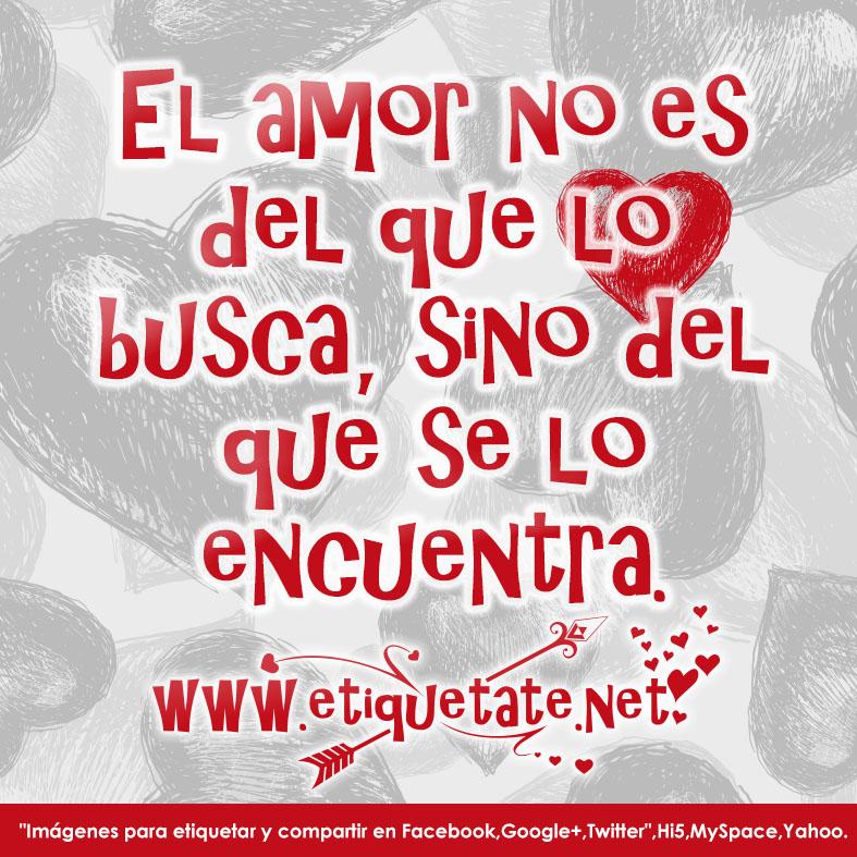 El Amor No Es Del Que Lo Busca  Sino Del Que Se Lo Encuentra