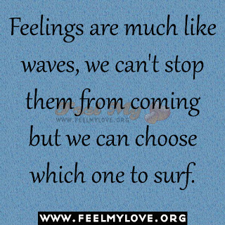 Feelings are much like waves we can t stop them from coming but we