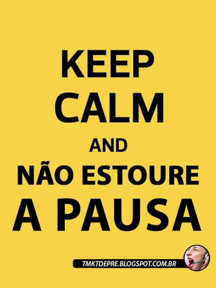 KEEP CALM AND NÃO ESTOURE A PAUSA