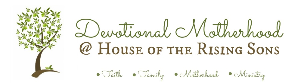 Devotional Motherhood @ House of the Rising Sons