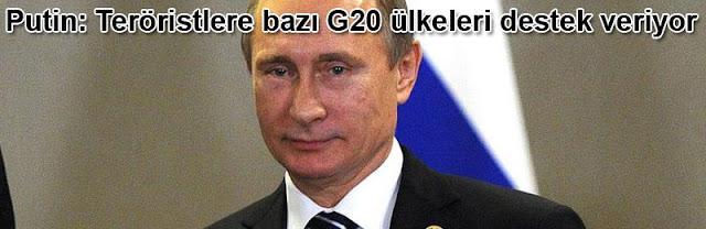 Putin: Teröristlere bazı G20 ülkeleri destek veriyor