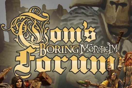 Tom's Boring Mordheim Forum