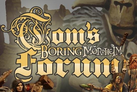 Tom's Boring Mordheim Forum