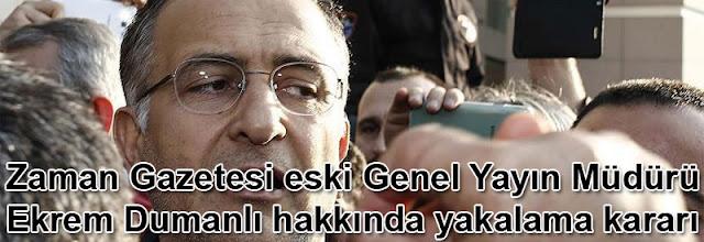 Zaman Gazetesi eski Genel Yayın Müdürü Ekrem Dumanlı hakkında yakalama kararı