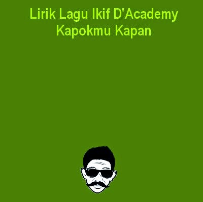 Lirik Lagu Ikif D'Academy- Kapokmu Kapan