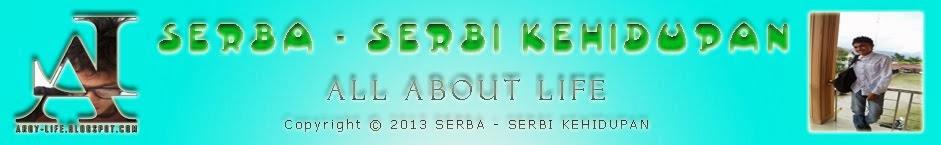 SERBA - SERBI KEHIDUPAN