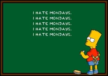 hate_mondays >Thanks Rebecca Black it's Friday, Friday...