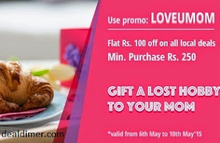 Mother's Day Special - Rs. 100 Off on Rs. 250 on All Local Deals