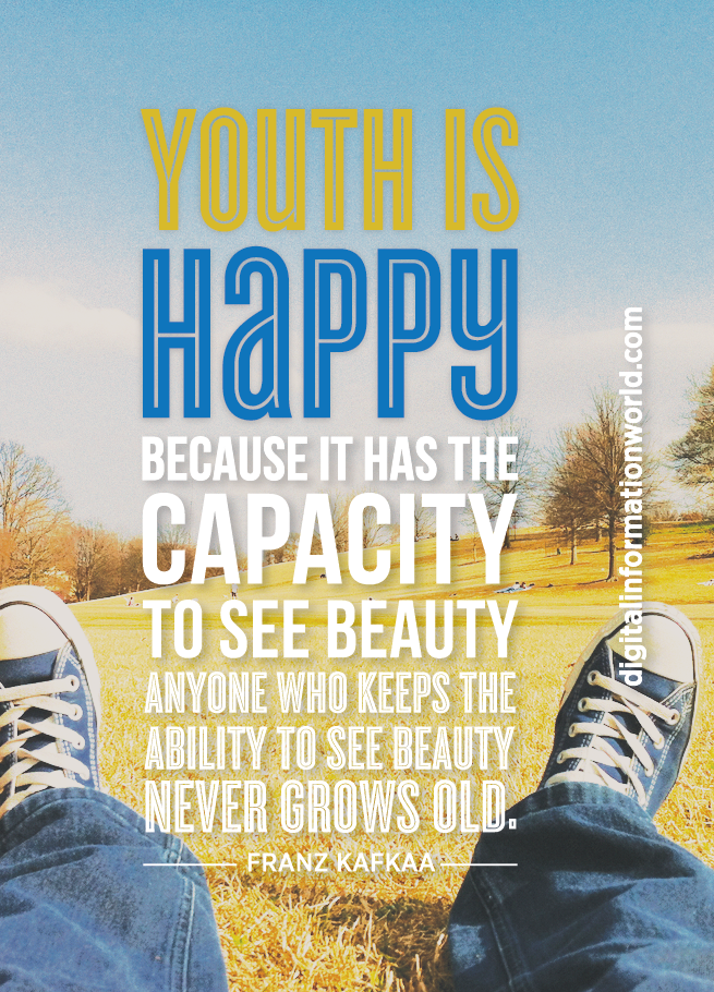 Youth is happy because it has the capacity to see beauty. Anyone who keeps the ability to see beauty never grows old — Franz Kafka. #quote