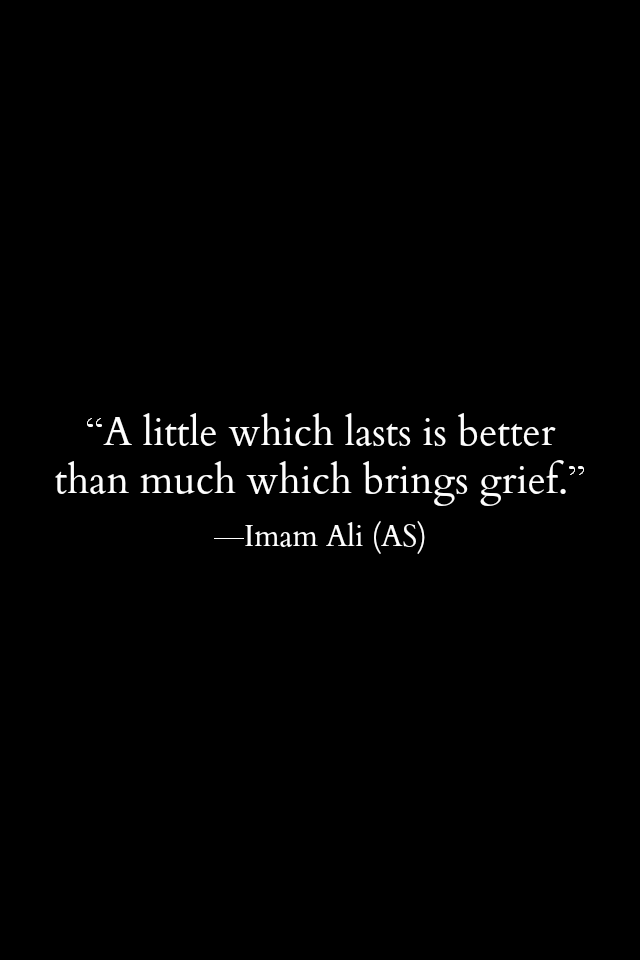 A little which lasts is better than much which brings grief.