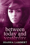 Between Today and Yesterday by Joanna Lambert