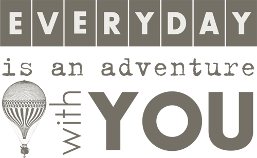 the life quotes everyday is an adventure with you