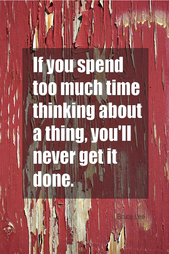 visual quote - image quotation for PROCRASTINATION - If you spend too much time thinking about a thing, you'll never get it done. - Bruce Lee