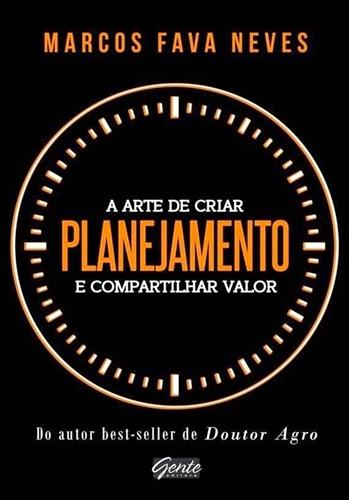 Planejamento – A arte de criar e compartilhar valor * Marcos Fava Neves