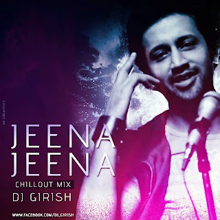 Jeena Jeena Chillout Mix - DJ Girish