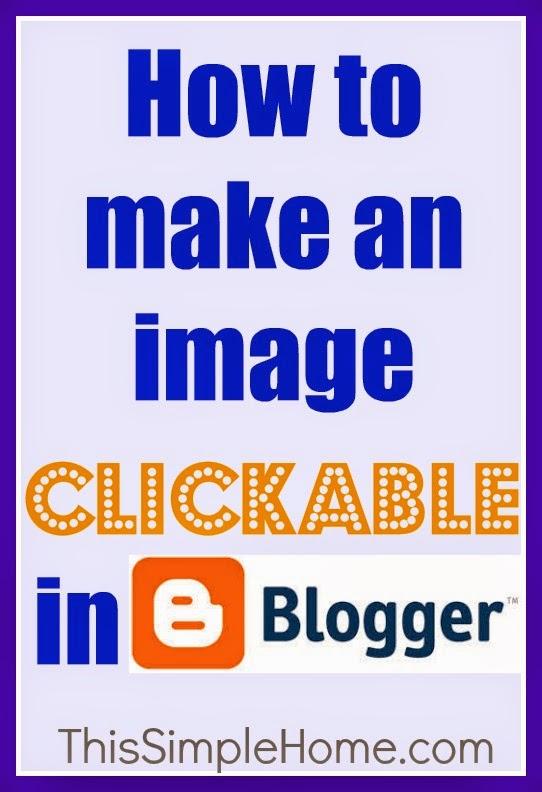 Make images hyperlinked (clickable) in Blogger.