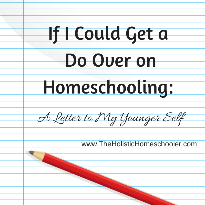 A homeschool mom writes a letter to her younger self warning of the mistakes she'll make an how to avoid them.