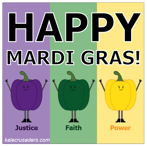 Happy Mardi Gras! Justice, Faith, Power, purple pepper, green pepper, yellow pepper, bell pepper