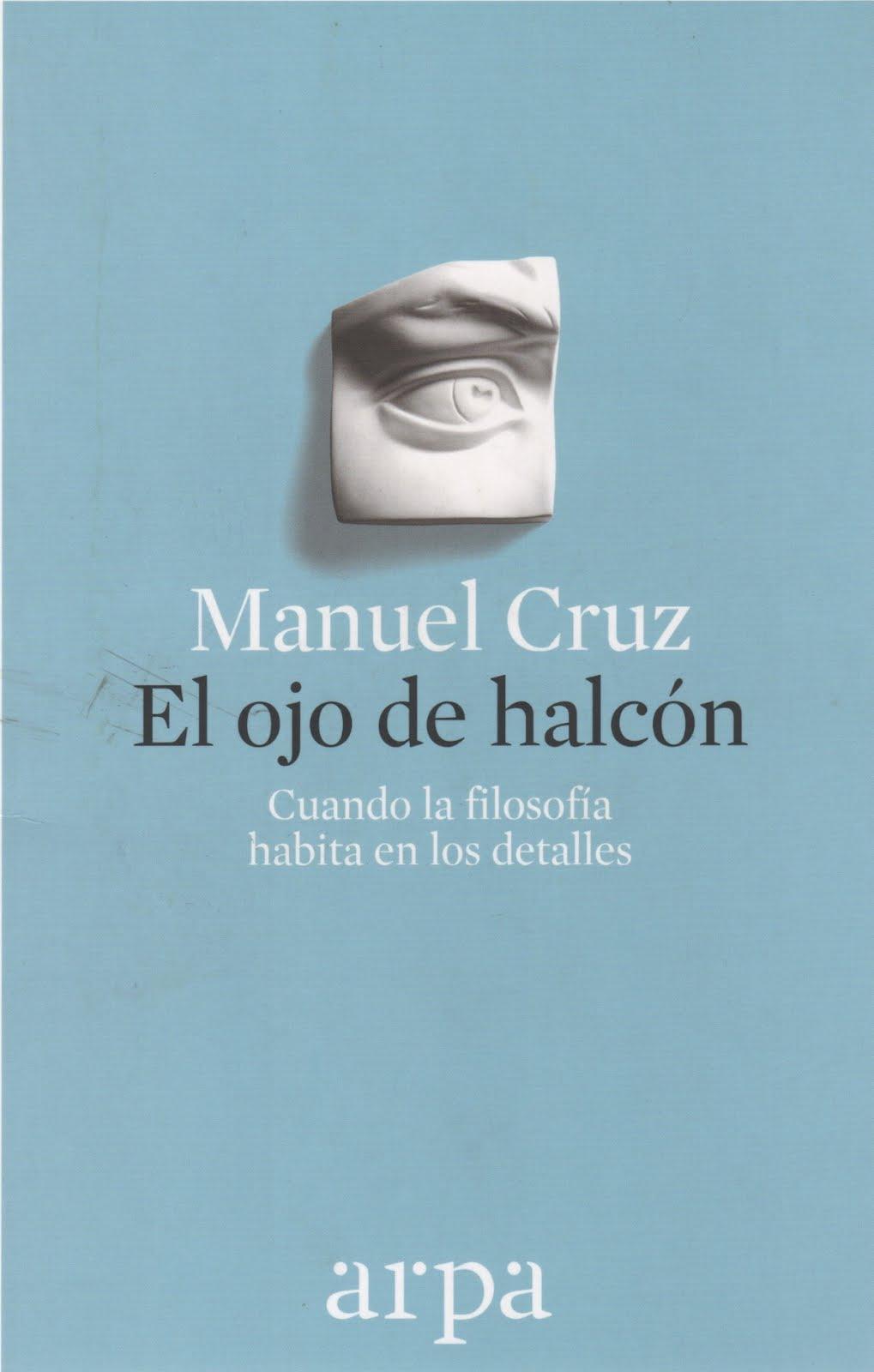 Manuel Cruz (El ojo de halcón) Cuando la filosofía habita en los detalles