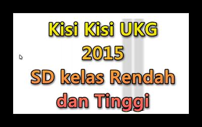 kisi-kisi UKG 2015 SD kelas rendah dan tinggi
