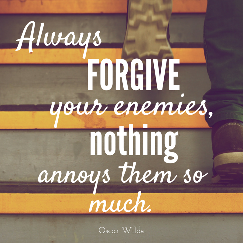 Always forgive your enemies, nothing annoys them more.  Oscar Wilde | ineedaplaydate.com
