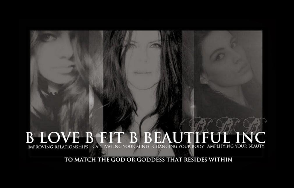B Love B Fit B Beautiful Inc