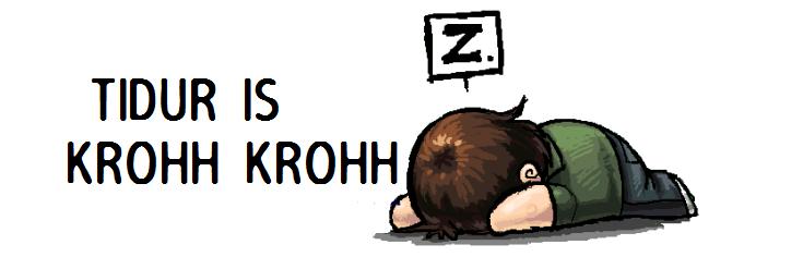 ::tidur is krohh krohh::