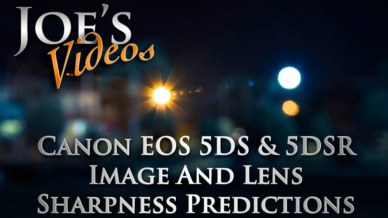 Canon EOS 5DS & 5DSR Image And Lens Sharpness Prediction | Joe's Videos