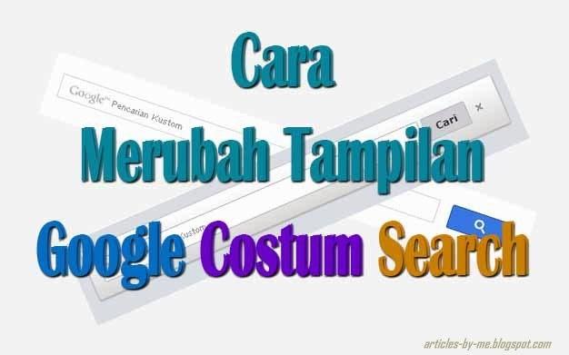 Cara Merubah Tampilan Google Costum Search