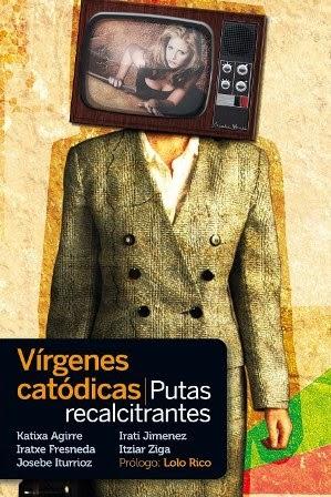 >>> VÍRGENES CATÓDICAS, PUTAS RECALCITRANTES