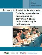 Guía Capacidades Municipales en Prevención Social de la Violencia y la Delincuencia