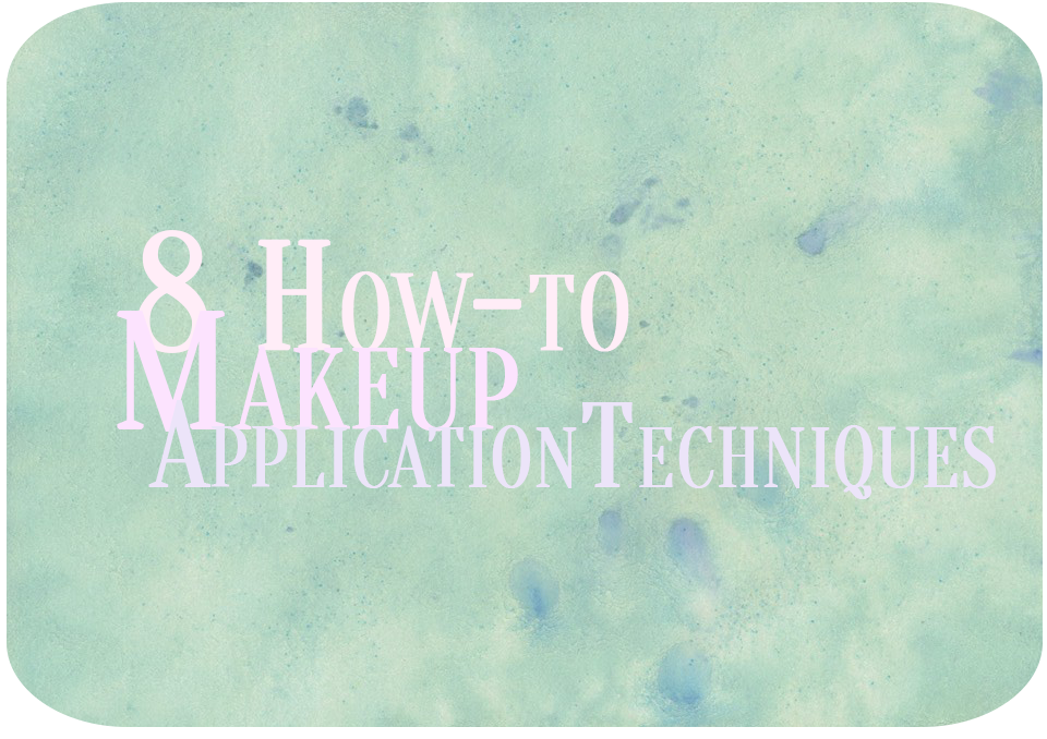 8 How-to Makeup Application Techniques